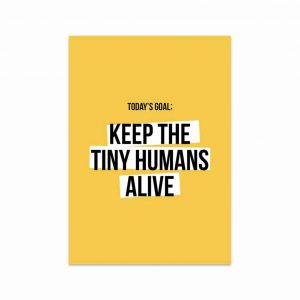 Oker gele kaart met de tekst: today's goal Keep the tiny humans alive